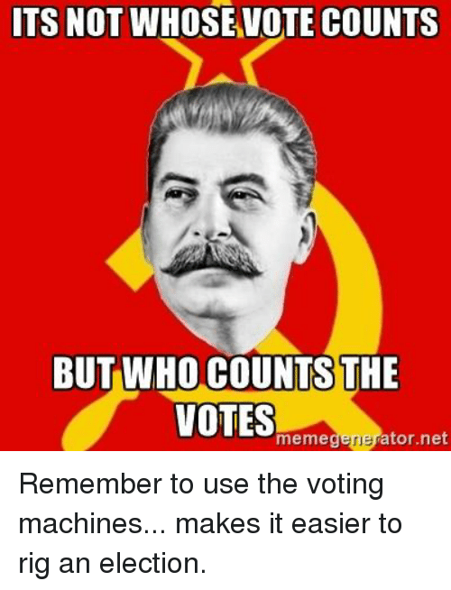 Memes, 🤖, and Net: ITS NOT WHOSE VOTE COUNTS  BUT WHO COUNTSTHE  VOTES  ator net  meme  gene Remember to use the voting machines... makes it easier to rig an election.