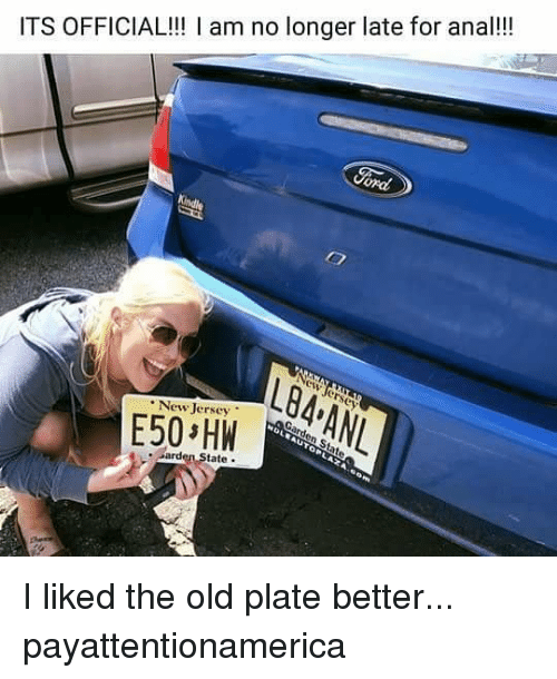 Anae: ITS OFFICIAL!! am no longer late for ana!!!  L84 ANL  erscy  New Jersey  tate. I liked the old plate better... payattentionamerica