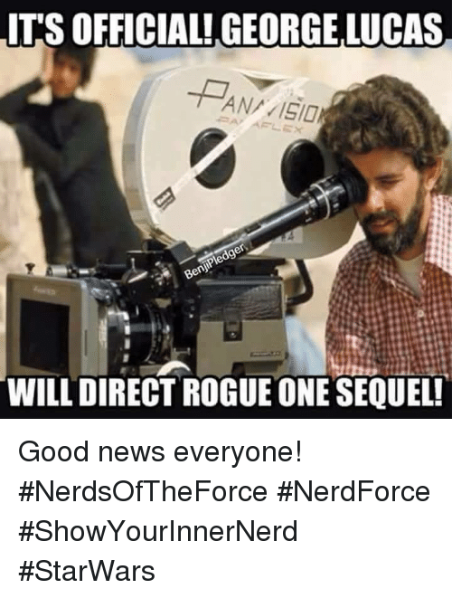 good news everyone: ITS OFFICIAL! GEORGE LUCAS  ANA 15/0  WILL DIRECT ROGUEONE SEQUEL! Good news everyone!  #NerdsOfTheForce #NerdForce #ShowYourInnerNerd #StarWars <CT-7567>