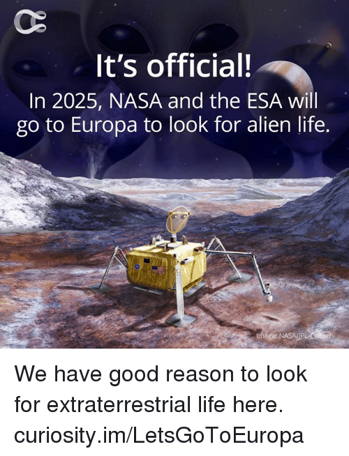 Life, Memes, and Nasa: It's official!  In 2025, NASA and the ESA will  go to Europa to look for alien life.  Image: NASA/PL We have good reason to look for extraterrestrial life here. curiosity.im/LetsGoToEuropa