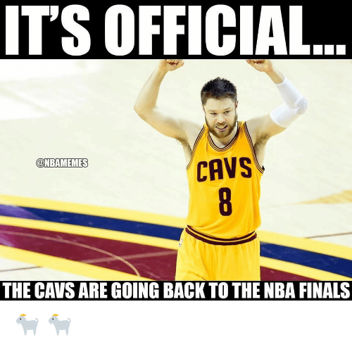 cavs: IT'S OFFICIAL  @NBAMEMES  CAVS  THE CAVS ARE GOING BACK TO THE NBA FINALS 🐐 🐐