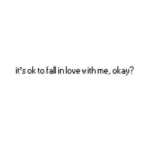 Fall: it's ok to fall in love withme, okay?
