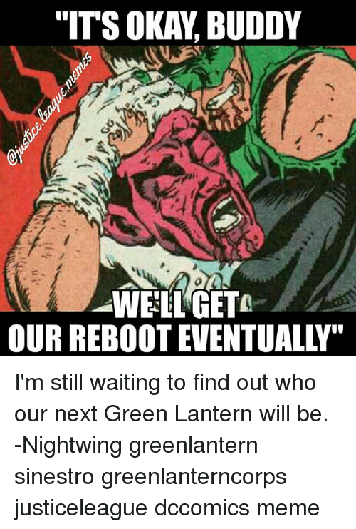 """Green Lantern: """"ITS OKAY, BUDDY  WEEL GETO  OUR REBOOT EVENTUALLY"""" I'm still waiting to find out who our next Green Lantern will be. -Nightwing greenlantern sinestro greenlanterncorps justiceleague dccomics meme"""