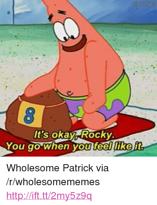 "Rocky: It's okay Rocky  You go when vou feel  like  it <p>Wholesome Patrick via /r/wholesomememes <a href=""http://ift.tt/2my5z9q"">http://ift.tt/2my5z9q</a></p>"