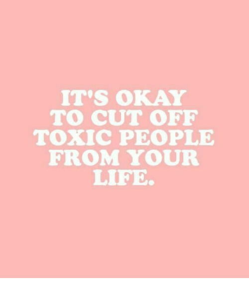 Toxic People: IT'S OKAY  TO CUT OFF  ToXIC PEOPLE  FROM YOUR  LIFE