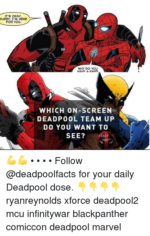 Im Here For You: IT'S OKAY  uDDY. I'M HERE  FOR YOu.  WHY DO YOU  WHICH ON-SCREEN  DEADPOOL TEAM UP  DO YOU WANT TO  SEE? PEA  FACT 💪💪 • • • • Follow @deadpoolfacts for your daily Deadpool dose. 👇👇👇👇 ryanreynolds xforce deadpool2 mcu infinitywar blackpanther comiccon deadpool marvel