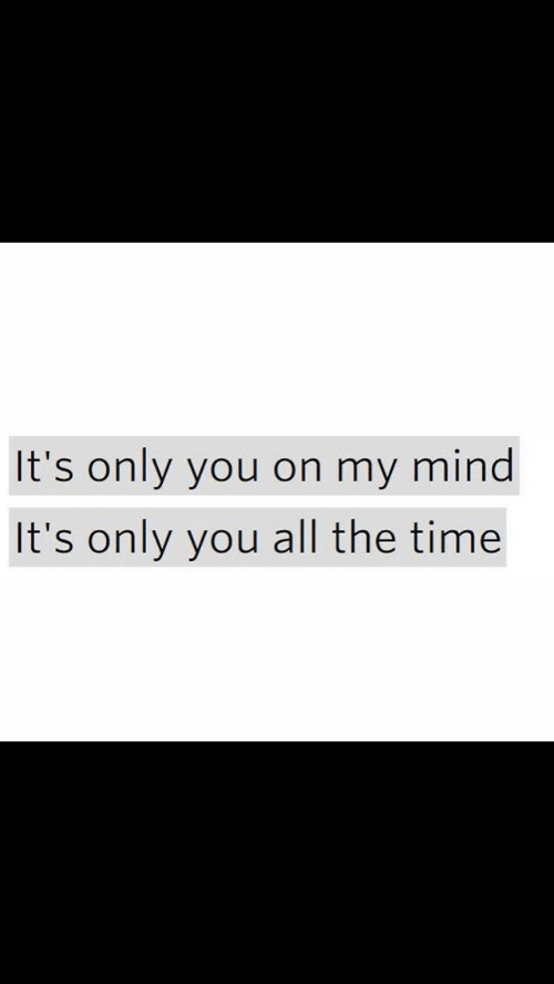 Only You: It's only you on my mind  It's only you all the time