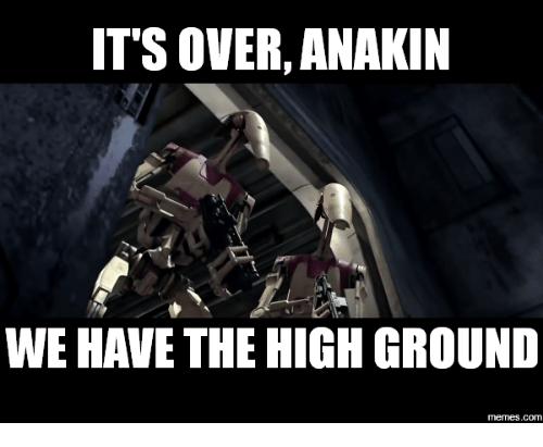 Its Over Anakin I Have The High Ground Meme: IT'S OVER, ANAKIN  WE HAVE THE HIGH GROUND  memes.com