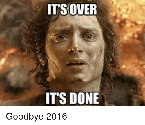its over its done goodbye 2016 10260901 it's over its done goodbye 2016 advice animals meme on sizzle