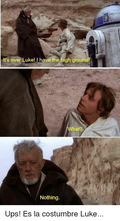 Memes, Ups, and 🤖: It's over Luke! I have the high ground!  Nothing Ups! Es la costumbre Luke...