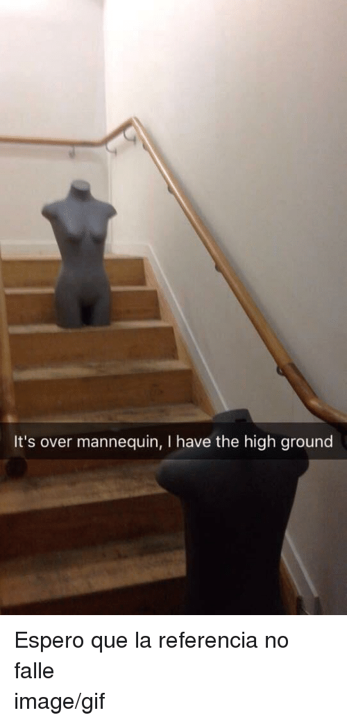 I Have The High Ground: It's over mannequin, I have the high ground <p>Espero que la referencia no falle</p>image/gif