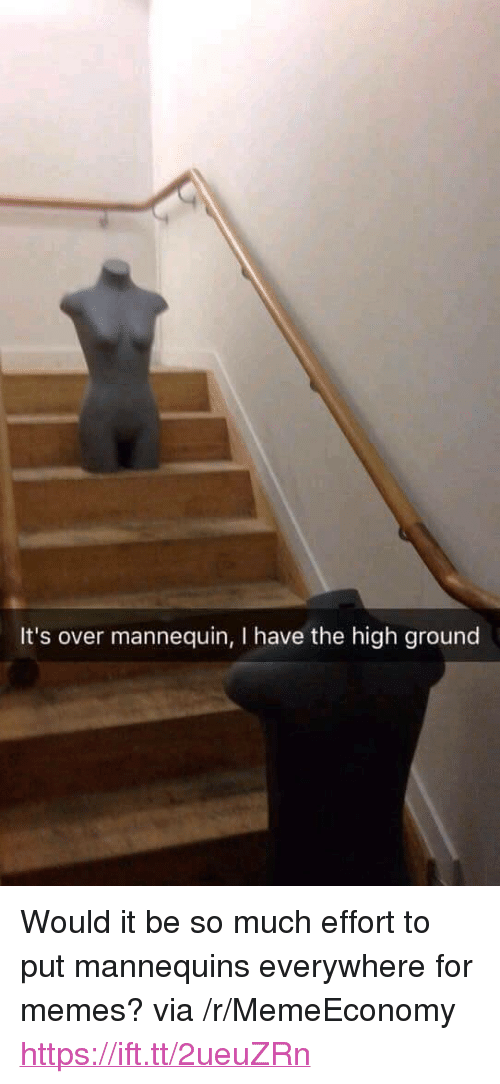 """I Have The High Ground: It's over mannequin, I have the high ground <p>Would it be so much effort to put mannequins everywhere for memes? via /r/MemeEconomy <a href=""""https://ift.tt/2ueuZRn"""">https://ift.tt/2ueuZRn</a></p>"""