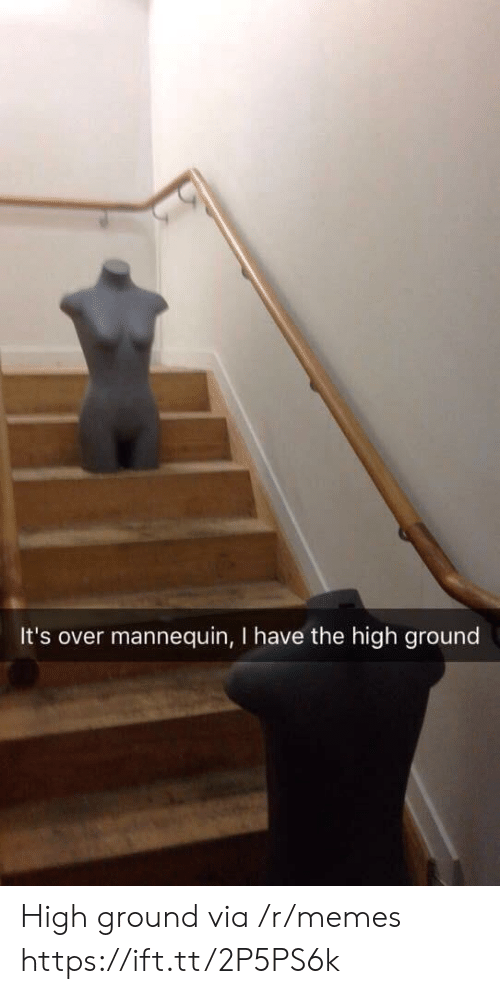 I Have The High Ground: It's over mannequin, I have the high ground High ground via /r/memes https://ift.tt/2P5PS6k