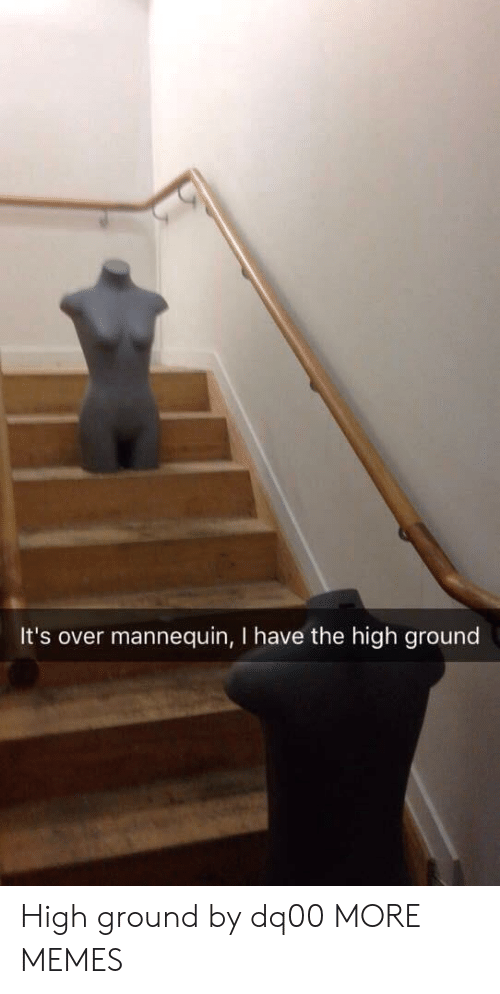 I Have The High Ground: It's over mannequin, I have the high ground High ground by dq00 MORE MEMES