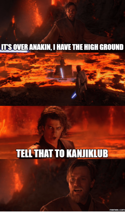 Its Over Anakin I Have The High Ground Meme: ITS OWERANAKIN,I HAVE THE HIGH GROUND  TELL THAT TO KANJIKLUB  memmes.COM