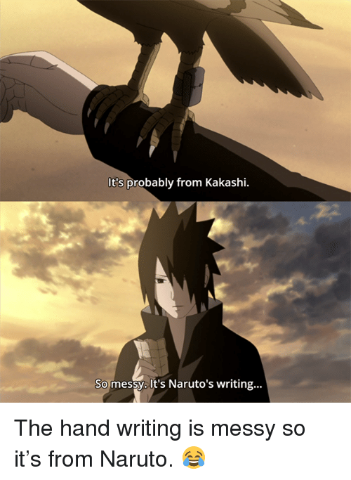 memes: It's probably from Kakashi.  So messy. It's Naruto's writing... The hand writing is messy so it's from Naruto. 😂