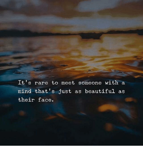 Beautiful, Mind, and Beautiful As: It's rare to meet someone with a  mind that's just as beautiful as  their face.