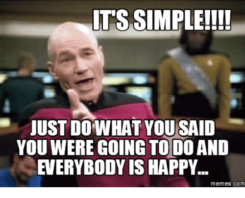 Happy Meme, Happy-Memes, and Happiness-Meme: ITS SIMPLE!!!!  JUSTDO WHAT YOU SAID  YOUWERE GOING TODO AND  EVERYBODY IS HAPPY  memes. COM