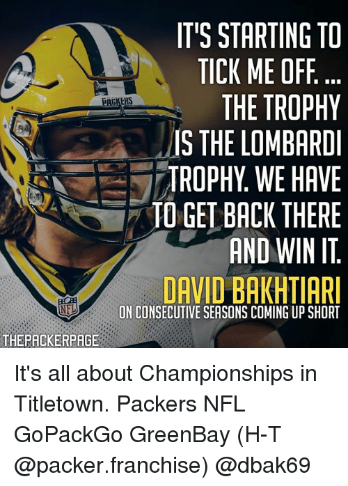 Greenbay: IT'S STARTING TO  TICK ME OFF  THE TROPHY  IS THE LOMBARD  TROPHY.WE HAVE  TO GET BACK THERE  AND WIN IT  DAVID BAKHTIARI  NEL  ON CONSECUTIVE SEASONS COMING UP SHORT  THEPACKERPAGE It's all about Championships in Titletown. Packers NFL GoPackGo GreenBay (H-T @packer.franchise) @dbak69