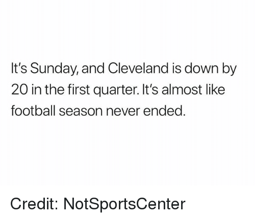 Football, Nfl, and Cleveland: It's Sunday, and Cleveland is down by  20 in the first quarter. It's almost like  football season never ended Credit: NotSportsCenter