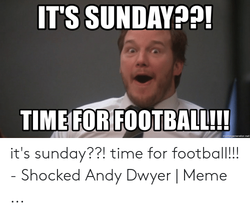 Its Sunday Meme: IT'S SUNDAY??!  TIME FOR FOOTBALL!!  memegenerator.net it's sunday??! time for football!!! - Shocked Andy Dwyer | Meme ...