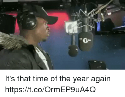 Blackpeopletwitter, Time, and  Year: It's that time of the year again  https://t.co/OrmEP9uA4Q