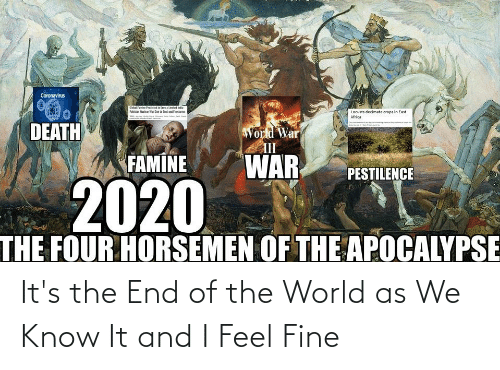 Its The End Of The World: It's the End of the World as We Know It and I Feel Fine