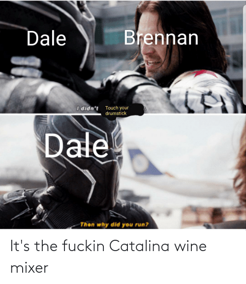 catalina: It's the fuckin Catalina wine mixer