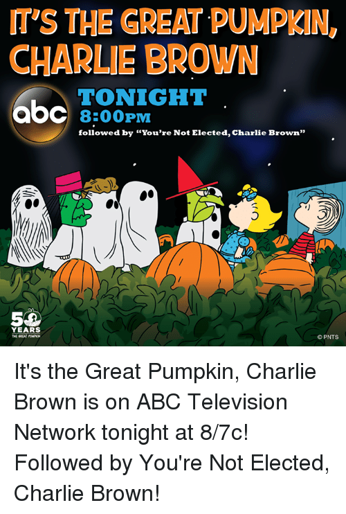 """it's the great pumpkin charlie brown: ITS THE GREAT PUMPKIN  CHARLIE BROWN  TONIGHT  8:00 PM  followed by """"You're Not Elected, Charlie Brown""""  YEARS  PNTS It's the Great Pumpkin, Charlie Brown is on ABC Television Network tonight at 8/7c! Followed by You're Not Elected, Charlie Brown!"""