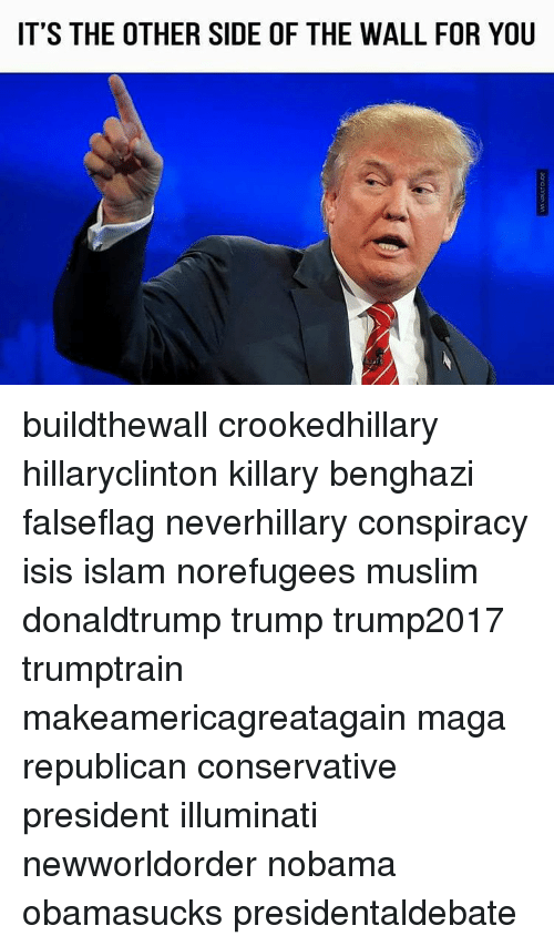 Other Side Of The Wall For You: IT'S THE OTHER SIDE OF THE WALL FOR YOU buildthewall crookedhillary hillaryclinton killary benghazi falseflag neverhillary conspiracy isis islam norefugees muslim donaldtrump trump trump2017 trumptrain makeamericagreatagain maga republican conservative president illuminati newworldorder nobama obamasucks presidentaldebate