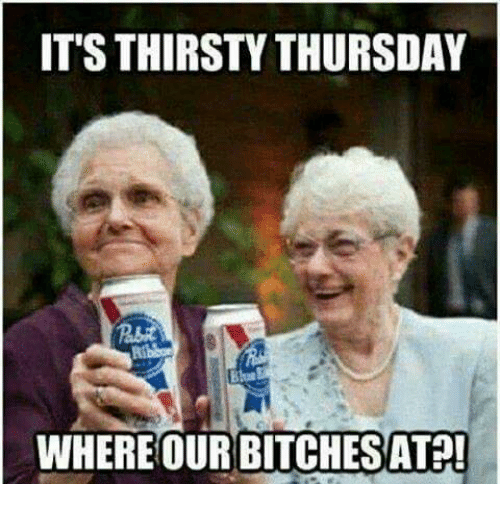 Dank, Thirsty, and 🤖: ITS THIRSTY THURSDAY  WHEREOUR BITCHESAT?!