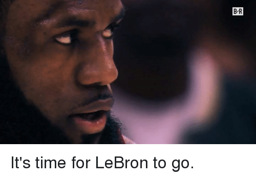 Lebron, Time, and For: It's time for LeBron to go.