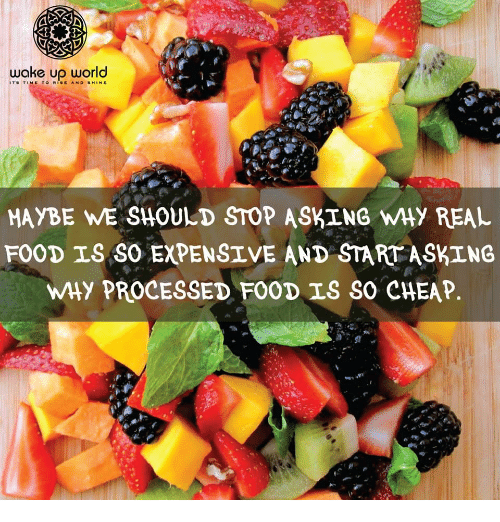 Rise And Shine: ITS TIME TO RISE AND SHINE  MAYBE WE SHOULD STOP ASKING WHY REAL  FOOD IS SO EXPENSIVE AND STARTASKING  WHy PROCESSED FOOD IS SO CHEAP