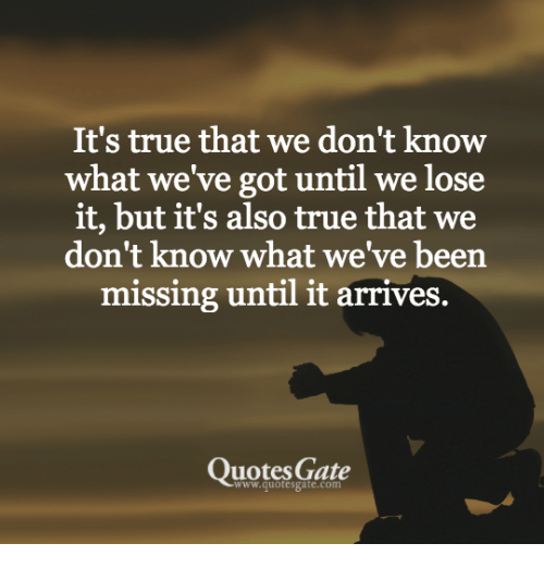 We Fear What We Don T Understand Quote: It's True That We Don't Know What We've Got Until We Lose