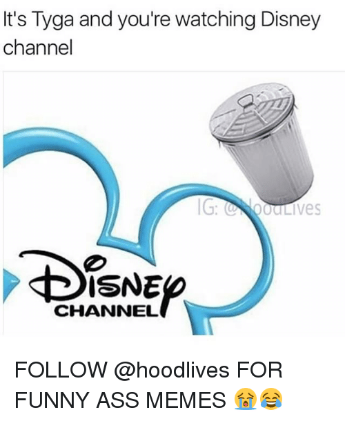 funny ass memes: It's Tyga and you're watching Disney  channel  USNE  CHANNEL FOLLOW @hoodlives FOR FUNNY ASS MEMES 😭😂