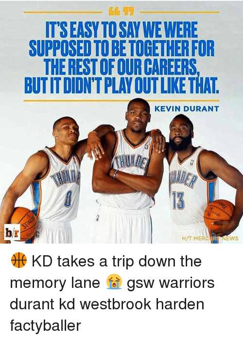 Kevin Durant, Memes, and 🤖: ITSEASYTOSAT WE WERE  SUPPOSED TOBETOGETHER FOR  THERE STOFOURCAREERS  BUT ITDIONTPLAYOUT LIKE THAT  KEVIN DURANT  ihr  NEWS  H/T MER 🏀 KD takes a trip down the memory lane 😭 gsw warriors durant kd westbrook harden factyballer
