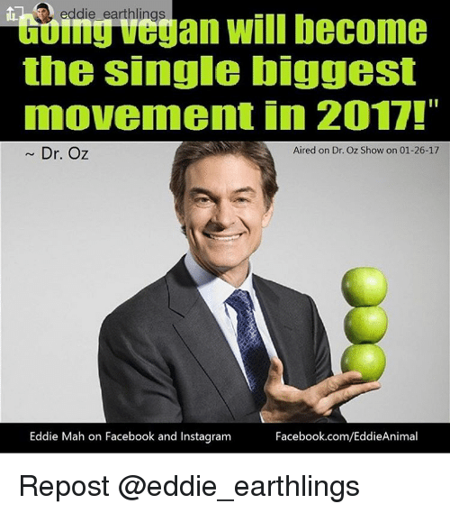 """Memes, Dr Oz, and 🤖: itthmuveuan will become  the single biggest  movement in 2017!""""  Dr. Oz  Aired on Dr. Oz Show on 01-26-17  Eddie Mah on Facebook and Instagram  Facebook.com/EddieAnimal Repost @eddie_earthlings"""