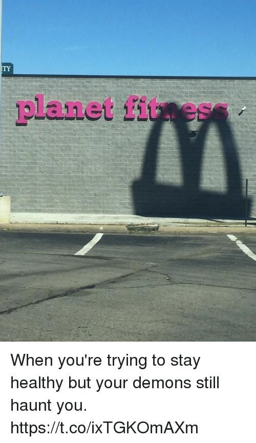 Girl Memes, Demons, and Planet: ITY  planet fitess When you're trying to stay healthy but your demons still haunt you. https://t.co/ixTGKOmAXm