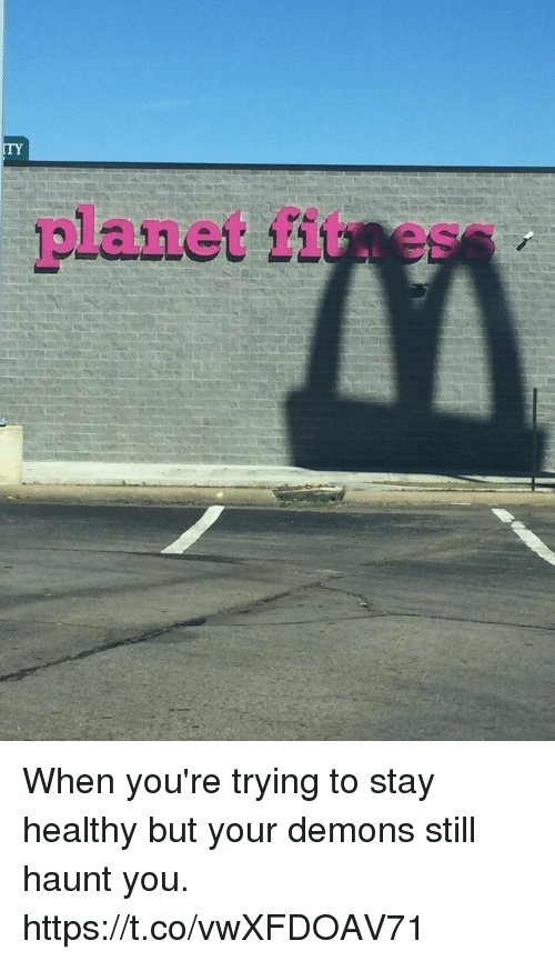 Girl Memes, Demons, and Planet: ITY  planet fituess When you're trying to stay healthy but your demons still haunt you. https://t.co/vwXFDOAV71