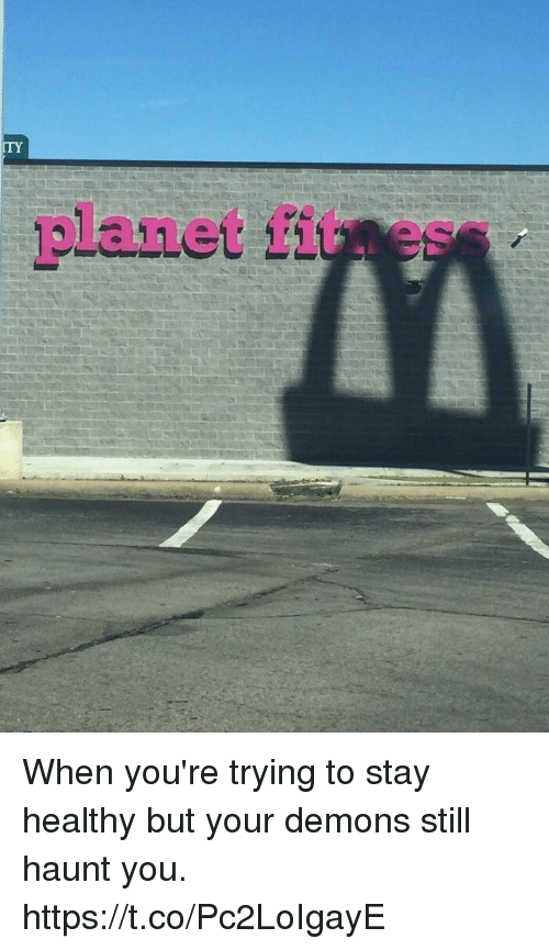 Girl Memes, Demons, and Planet: ITY  planet fituess When you're trying to stay healthy but your demons still haunt you. https://t.co/Pc2LoIgayE