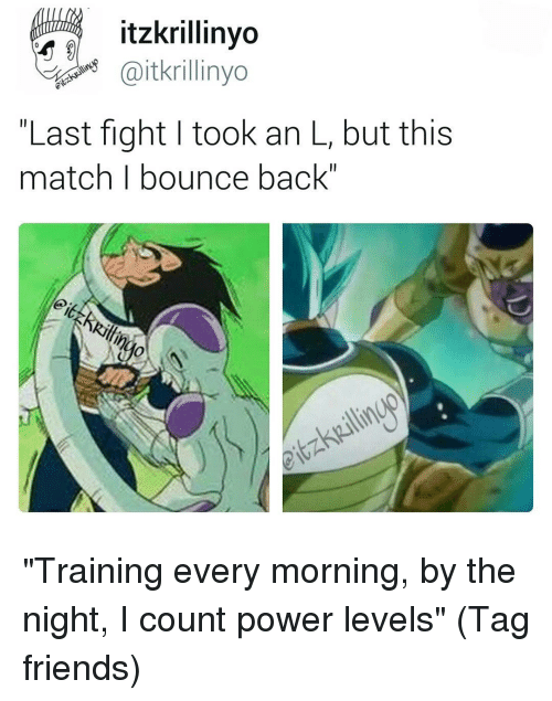 """Bounc: itzkrillinyo  Gaitkrillinyo  Last fight I took an L, but this  match I bounce back"""" """"Training every morning, by the night, I count power levels"""" (Tag friends)"""