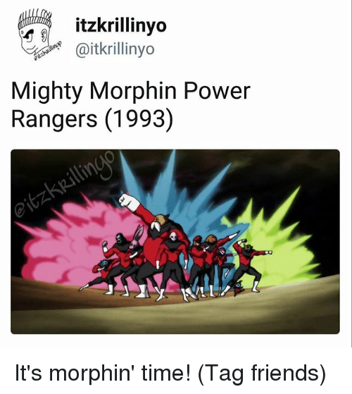 Power Rangers: itzkrillinyo  @itkrillinyo  Mighty Morphin Power  Rangers (1993) It's morphin' time! (Tag friends)