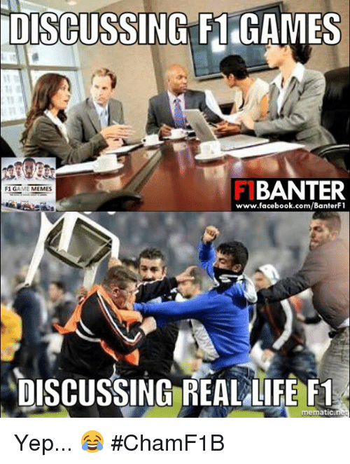 Facebook, Meme, and Memes: iUISCUSSING F1 GAMES  BANTER  F1 G  AME  MEMES  www.facebook.com/BanterFl  DISCUSSING REALLIFE F1  mematic Yep... 😂  #ChamF1B