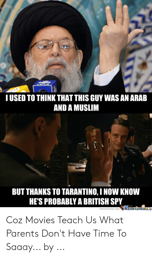 Funny Movie Memes: IUSED TO THINK THAT THIS GUY WAS AN ARAB  AND A MUSLIM  BUT THANKS TO TARANTINO, I NOW KNOW  HE'S PROBABLY A BRITISH SPY Coz Movies Teach Us What Parents Don't Have Time To Saaay... by ...