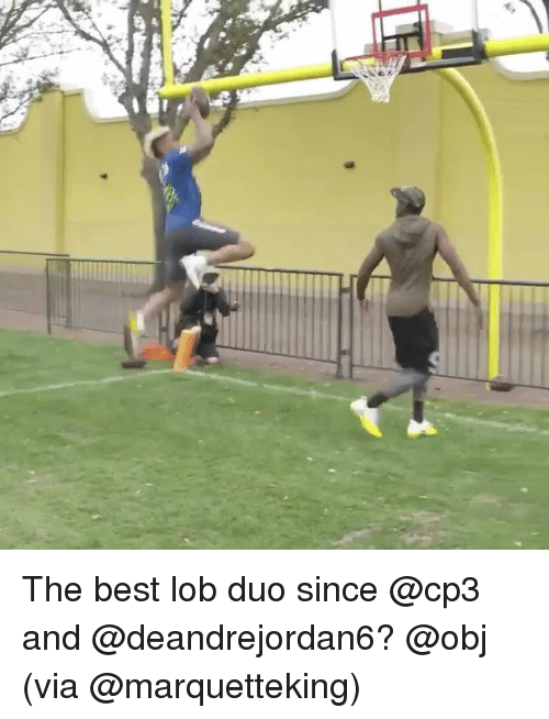 Sports, Lob, and Obj: iv The best lob duo since @cp3 and @deandrejordan6? @obj (via @marquetteking)