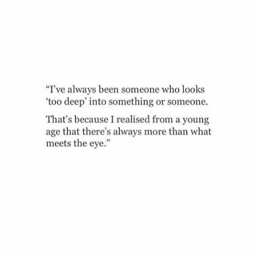 """Too Deep: """"I've always been someone who looks  'too deep' into something or someone.  That's because I realised from a young  age that there's always more than what  meets the eye."""""""
