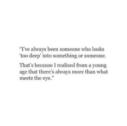 """Too Deep: """"I've always been someone who looks  'too deep' into something or someone.  That's because I realised from a young  age that there's always more than what  meets the eye.""""  9"""