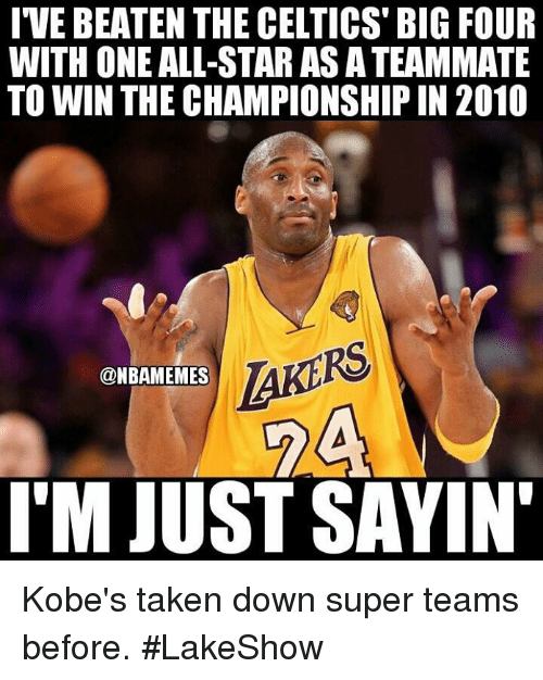 All Star, Nba, and Taken: IVE BEATEN THE CELTICS BIG FOUR  WITH ONE ALL-STAR ASATEAMMATE  TO WIN THE CHAMPIONSHIP IN 2010  @NBAMEMES  I'MJUST SAYIN' Kobe's taken down super teams before. #LakeShow