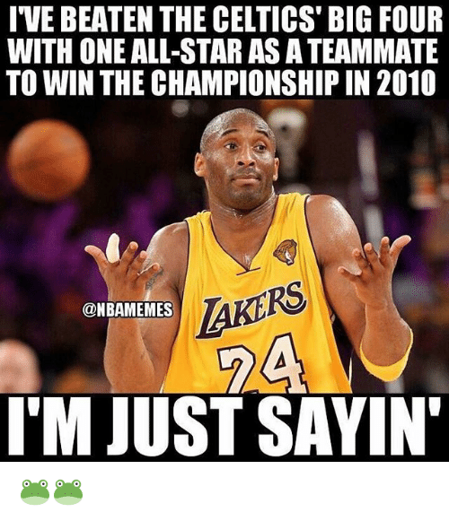 All Star, Nba, and Celtics: IVE BEATEN THE CELTICS' BIG FOUR  WITH ONE ALL-STAR ASATEAMMATE  TO WIN THE CHAMPIONSHIPIN 2010  @NBAMEMES  I'M JUST SAYIN' 🐸🐸