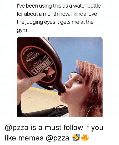 Gym, Love, and Memes: I've been using this as a water bottle  for about a month now. I kinda love  the judging eyes it gets me at the  gym @pzza is a must follow if you like memes @pzza 🤣🔥